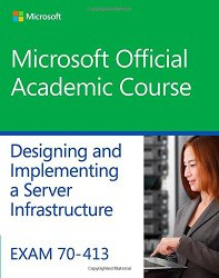 Exam 70-413 Designing and Implementing a Server Infrastructure (Microsoft Official Academic Course)