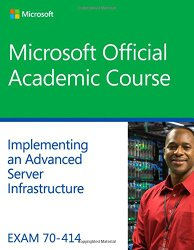 Exam 70-414 Implementing an Advanced Server Infrastructure (Microsoft)