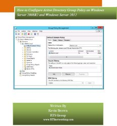 Group Policy How-to Guide For Beginners: Configuring Windows Server 2008R2, Windows Server 2012 and 2012R2