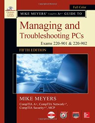 Mike Meyers' CompTIA A+ Guide to Managing and Troubleshooting PCs, Fifth Edition (Exams 220-901 & 220-902)