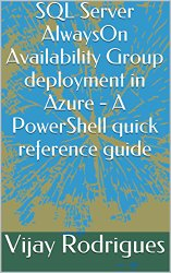 SQL Server AlwaysOn Availability Group deployment in Azure – A PowerShell quick reference guide