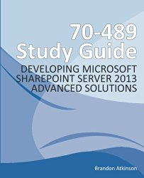 70-489 Study Guide – Developing Microsoft SharePoint Server 2013 Advanced Solutions