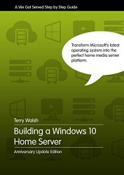 Building a Windows 10 Home Server – Anniversary Update Edition