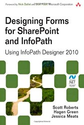 Designing Forms for SharePoint and InfoPath: Using InfoPath Designer 2010 (2nd Edition) (Microsoft Windows Development Series)