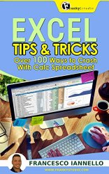 EXCEL: Tips & Tricks – Over 100 Ways to Crash With Calc Spreadsheet + 2 BONUS BOOKS (Excel from Beginner to Expert, Excel 2016, Microsoft Office, Microsoft Excel) (Bible Excel Book 3)