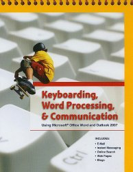 Keyboarding, Word Processing, and Communication: Using Microsoft Office Word 2007 and Outlook 2007
