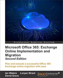 Microsoft Office 365: Exchange Online Implementation and Migration – Second Edition