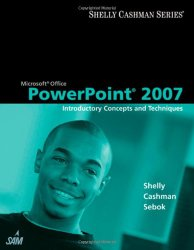 Microsoft Office PowerPoint 2007: Introductory Concepts and Techniques (Available Titles Skills Assessment Manager (SAM) – Office 2007)