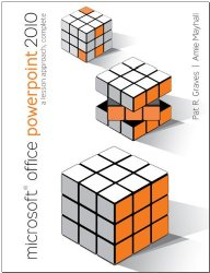 Microsoft Office PowerPoint 2010: A Lesson Approach, Complete