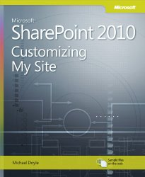 Microsoft SharePoint 2010: Customizing My Site: Harness the Power of Social Computing in Microsoft SharePoint! (Business Skills)