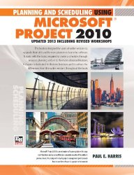 Planning and Scheduling Using Microsoft Project 2010 – Updated 2013 Including Revised Workshops