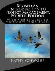 Revised An Introduction to Project Management, Fourth Edition: With Brief Guides to Microsoft Project 2013 and AtTask