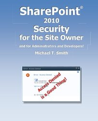 SharePoint 2010 Security for the Site Owner: and for Administrators and Developers!