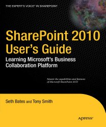 SharePoint 2010 User's Guide: Learning Microsoft's Business Collaboration Platform (Expert's Voice in Sharepoint)