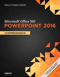Shelly Cashman Microsoft Office 365 & PowerPoint 2016: Comprehensive