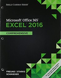 Shelly Cashman Series Microsoft Office 365 & Excel 2016: Comprehensive, Loose-leaf Version