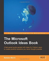 The Microsoft Outlook Ideas Book: How to Organise and manage yourself, your team, and your activities with Outlook and Exchange