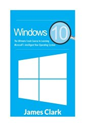 Windows 10: The Ultimate Crash Course to Learning Microsoft's Intelligent New Operating System (Windows Guide, Tips and tricks,Windows for beginners)