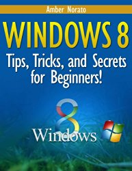 Windows 8: Tips, Tricks, and Secrets for Beginners! (Updated January 2016)