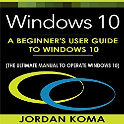 Windows 10: A Beginner's User Guide to Windows 10