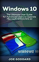 Windows 10: The Ultimate User Guide for Advanced Users to Operate Microsoft Windows 10 (tips and tricks, user manual, user guide, updated and edited, Windows … (windows,guide,general.guide,all Book 4)