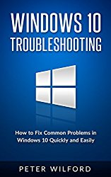 Windows 10 Troubleshooting: Windows 10 Manuals, Display Problems, Sound Problems, Drivers and Software: Windows 10 Troubleshooting: How to Fix Common Problems … Tips and Tricks, Optimize Windows 10)