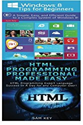 Windows 8 Tips for Beginners & HTML Professional Programming Made Easy (Volume 96)