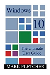 Windows 10: The Ultimate User Guide: (Windows 10 Manual, Windows 10 User Manual) (Windows 10 for Beginners)