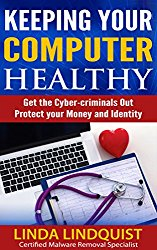 Keeping Your Computer Healthy: Get The Cyber Criminals Out – Protect Your Money and Identity