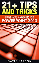 21+ TIPS AND TRICKS: Must Have Shortcuts for Microsoft PowerPoint 2013