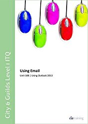 City & Guilds Level 1 ITQ – Unit 108 – Using Email Using Microsoft Outlook 2013
