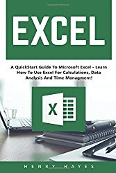 Excel: A QuickStart Guide To Microsoft  Excel – Learn How To Use Excel For Calculations, Data Analysis And Time Management! (Microsoft Office, Bookkeeping, Formulas)