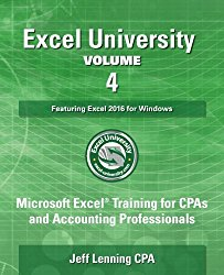 Excel University Volume 4 – Featuring Excel 2016 for Windows: Microsoft Excel Training for CPAs and Accounting Professionals