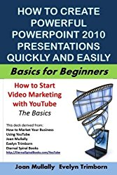 How to Create Powerful PowerPoint 2010 Presentations Quickly And Easily: Basics for Beginners (Marketing Matters)