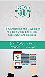 Microsoft 70-576 Exam: PRO: Designing and Developing Microsoft Office SharePoint Server 2010 Applications