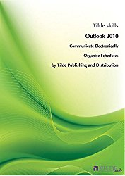 Microsoft Outlook 2010: Communicate Electronically and Organise Schedules (Tilde Skills)