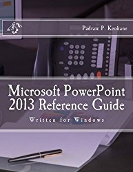 Microsoft PowerPoint 2013 Reference Guide (Office Reference Series) (Volume 3)