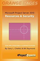 Microsoft Project Server 2013: Resources & Security (Orange Pages)