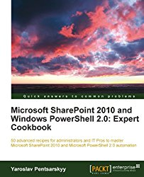 Microsoft SharePoint 2010 and Windows PowerShell 2.0: Expert Cookbook