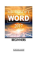 Microsoft Word 2017: An Easy Guide for Begginers