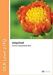 OCR Level 2 ITQ – Unit 34 – Using E-Mail Using Microsoft Outlook 2013