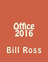 Office 2016: Office 2016 For Beginners (Microsoft Excel, Microsoft Powerpoint,Microsoft Access, Microsoft Office, Office 2016) (Volume 1)
