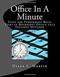 Office In A Minute: Steps for Performing Basic Tasks in Microsoft Office 2013 (Volume 1)