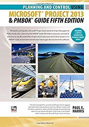 Planning and Control Using Microsoft Project 2013 and PMBOK Guide Fifth Edition
