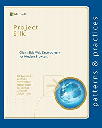 Project Silk: Client-Side Web Development for Modern Browsers (Microsoft patterns & practices)