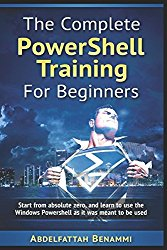 The Complete PowerShell Training For Beginners: Start from absolute zero, and learn to use the Windows Powershell as it was meant to be used.