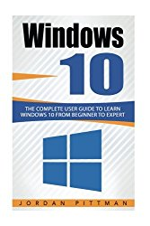 Windows 10: The Complete User Guide to Learn Windows 10 from Beginner to Expert (Windows 10 Manual) (Volume 1)