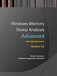 Advanced Windows Memory Dump Analysis with Data Structures: Training Course Transcript and WinDbg Practice Exercises with Notes, Second Edition (Pattern-Oriented … Root Cause Analysis, Debugging Courses)