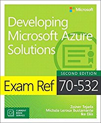 Exam Ref 70-532 Developing Microsoft Azure Solutions (Includes Current Book Service) (2nd Edition)