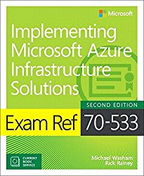 Exam Ref 70-533 Implementing Microsoft Azure Infrastructure Solutions (Includes Current Book Service) (2nd Edition)